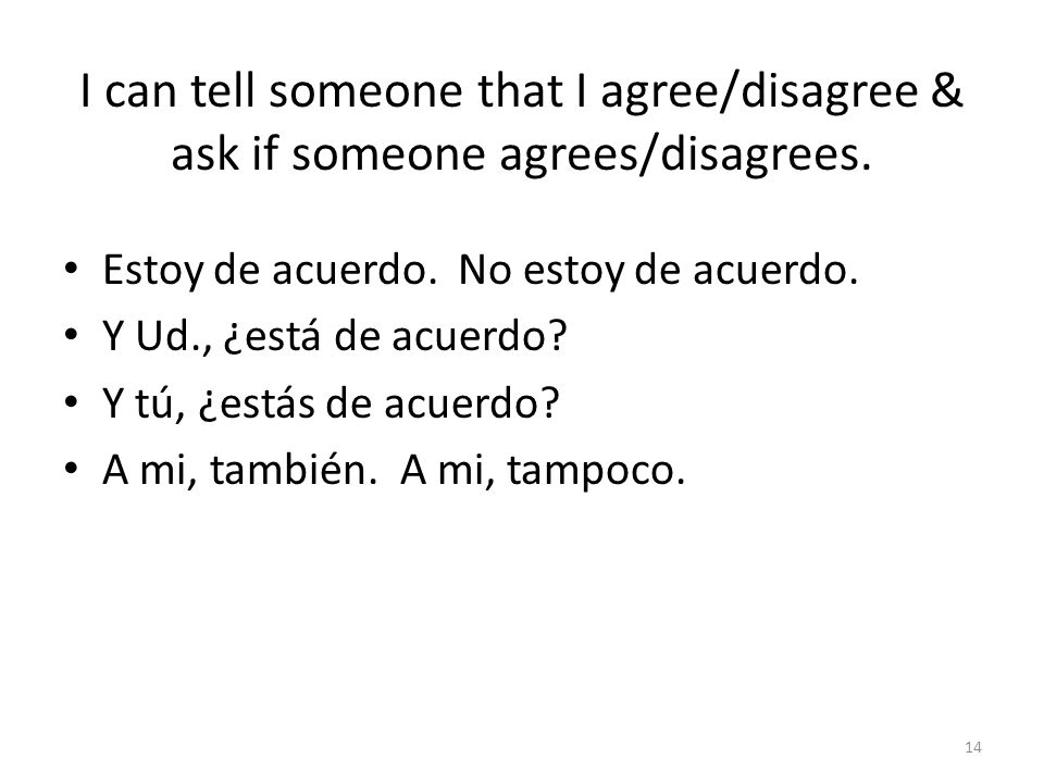 I can tell someone that I agree/disagree & ask if someone agrees/disagrees.