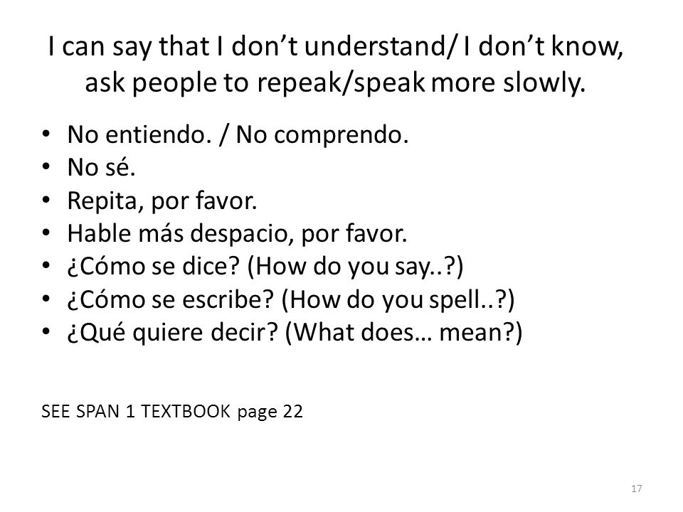 I can say that I don't understand/ I don't know, ask people to repeak/speak more slowly.