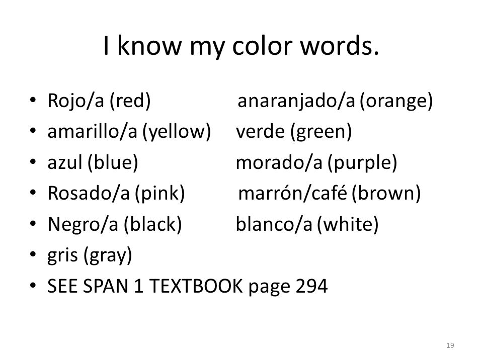 I know my color words. Rojo/a (red) anaranjado/a (orange)