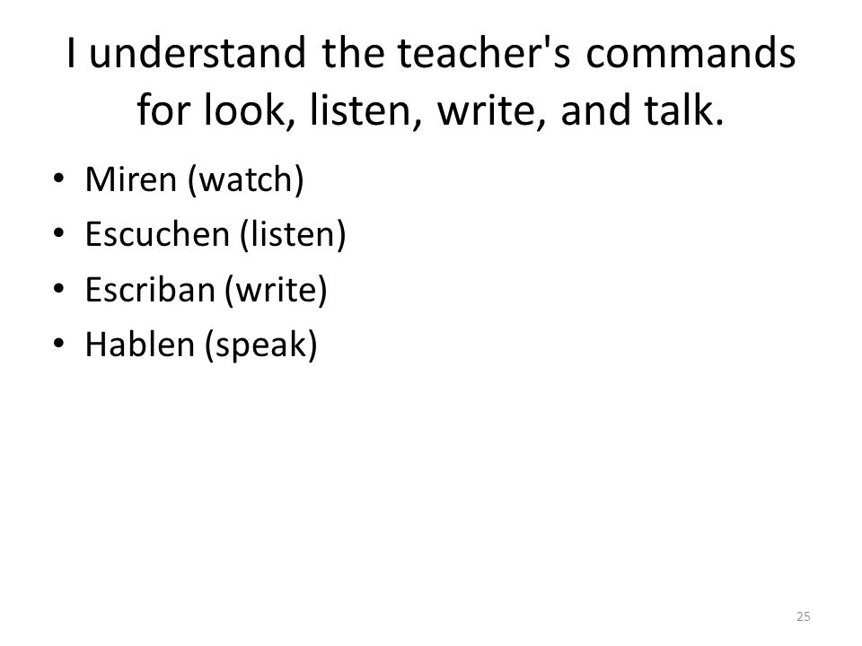 I understand the teacher s commands for look, listen, write, and talk.