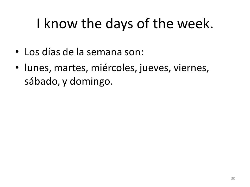 I know the days of the week.