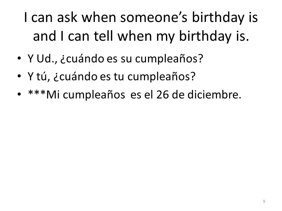 I can ask when someone's birthday is and I can tell when my birthday is.