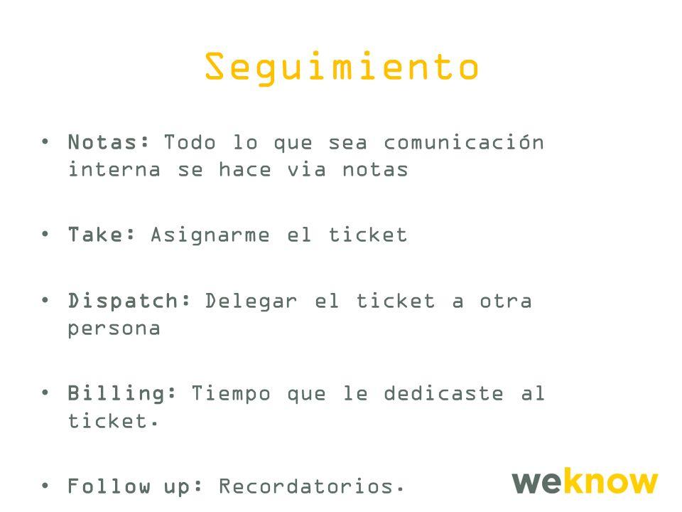 Seguimiento Notas: Todo lo que sea comunicación interna se hace via notas. Take: Asignarme el ticket.