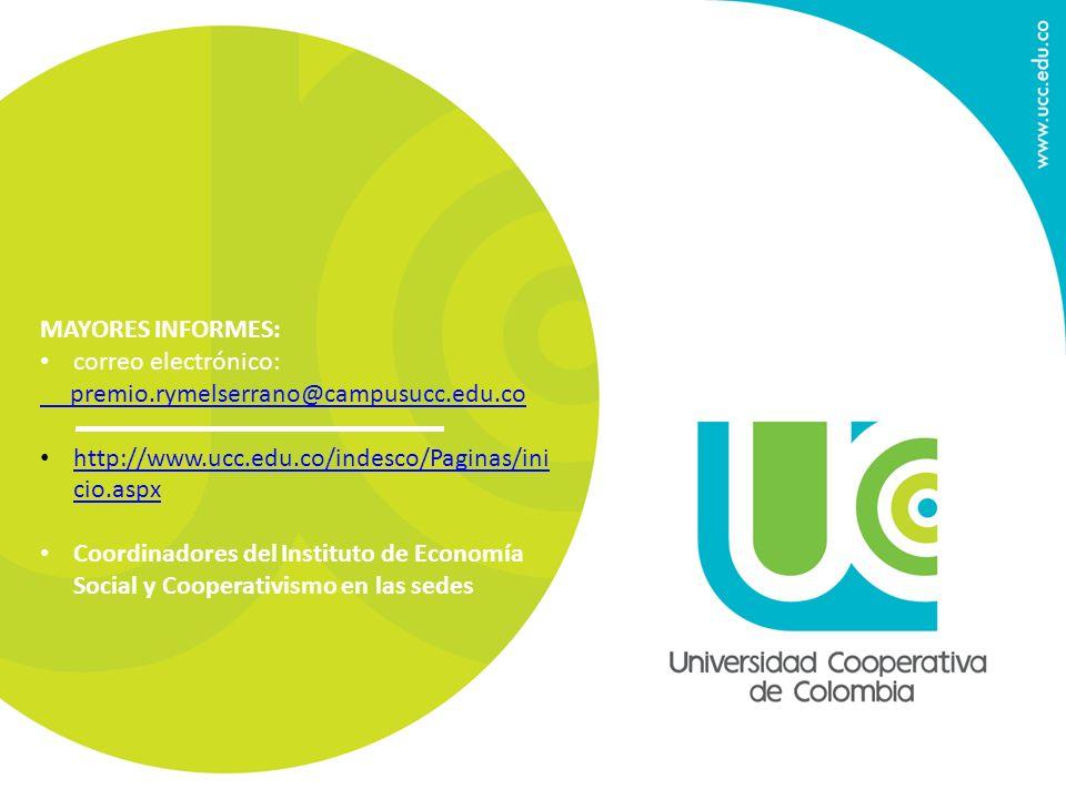 MAYORES INFORMES: correo electrónico: premio.rymelserrano@campusucc.edu.co. http://www.ucc.edu.co/indesco/Paginas/inicio.aspx.