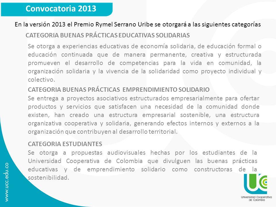 Convocatoria 2013 En la versión 2013 el Premio Rymel Serrano Uribe se otorgará a las siguientes categorías.
