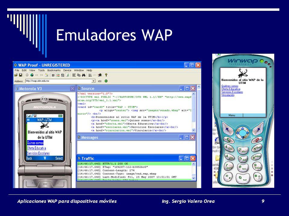 Emuladores WAP Aplicaciones WAP para dispositivos móviles Ing. Sergio Valero Orea 9