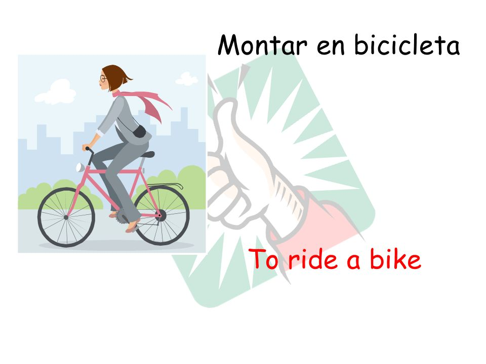 Montar en bicicleta To ride a bike