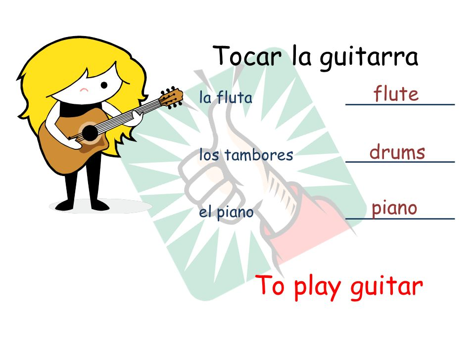 Tocar la guitarra To play guitar flute drums piano