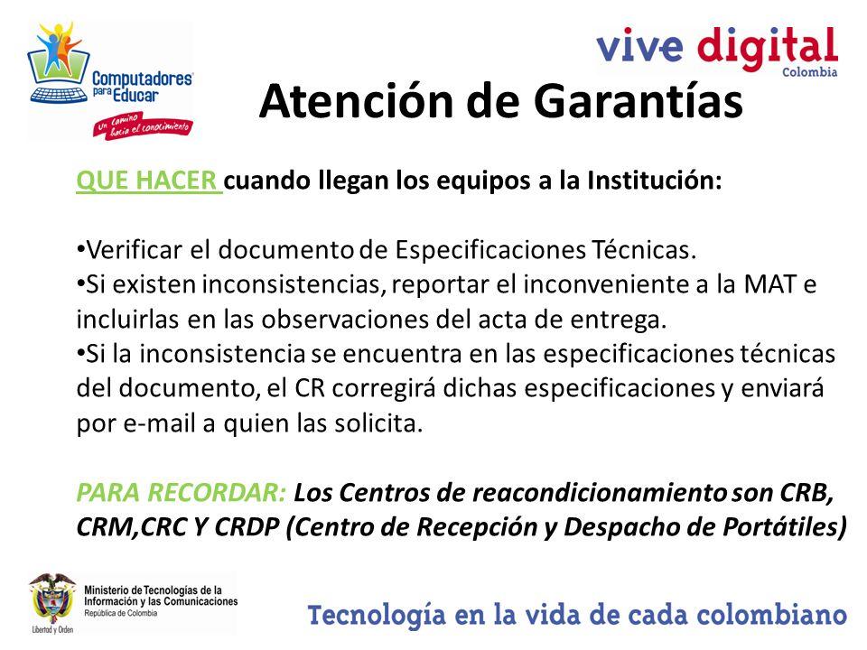 Atención de Garantías QUE HACER cuando llegan los equipos a la Institución: Verificar el documento de Especificaciones Técnicas.