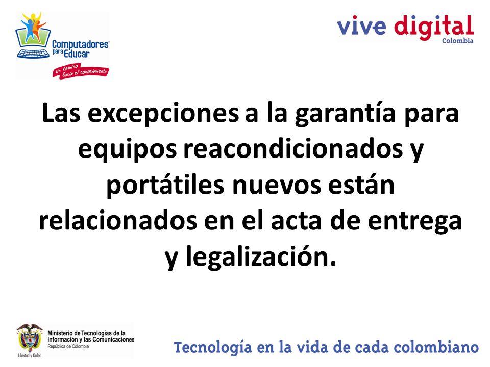 Las excepciones a la garantía para equipos reacondicionados y portátiles nuevos están relacionados en el acta de entrega y legalización.