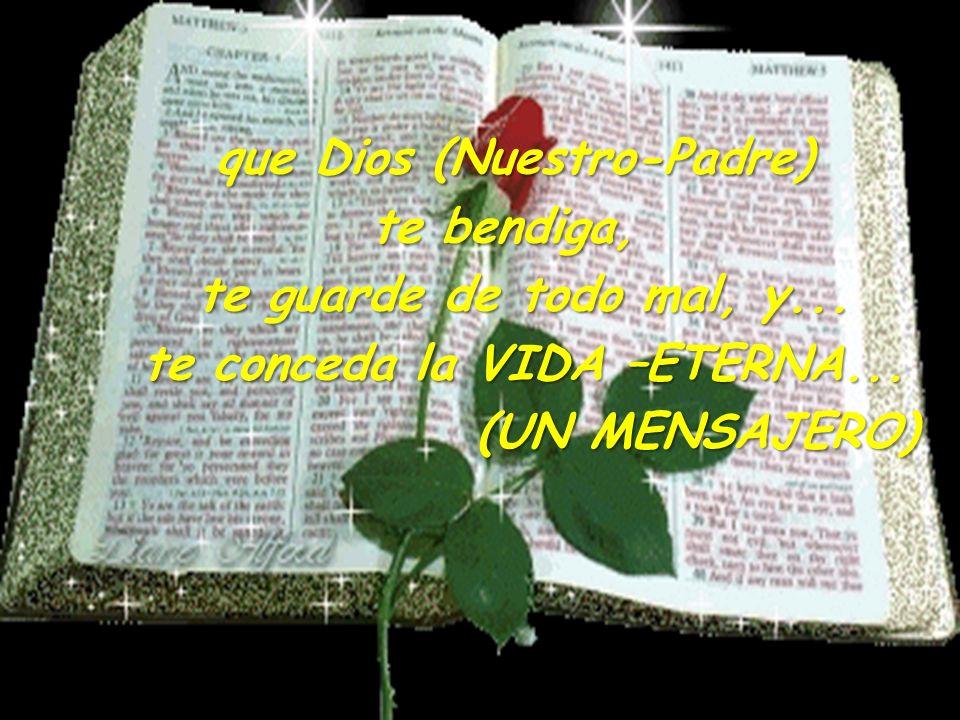 que Dios (Nuestro-Padre) te conceda la VIDA –ETERNA...