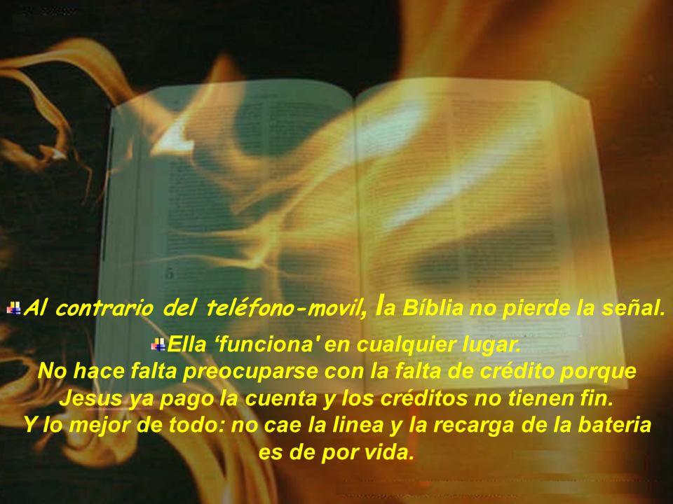 Al contrario del teléfono-movil, la Bíblia no pierde la señal.