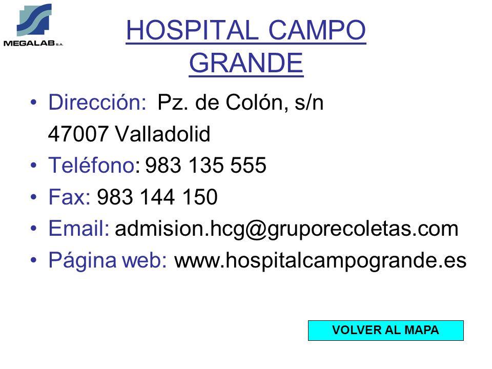 HOSPITAL CAMPO GRANDE Dirección: Pz. de Colón, s/n 47007 Valladolid