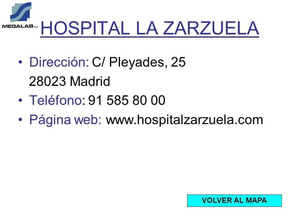 HOSPITAL LA ZARZUELA Dirección: C/ Pleyades, 25 28023 Madrid