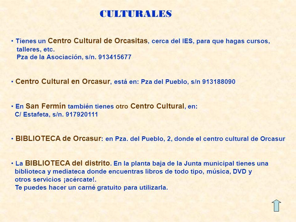 CULTURALES Tienes un Centro Cultural de Orcasitas, cerca del IES, para que hagas cursos, talleres, etc.