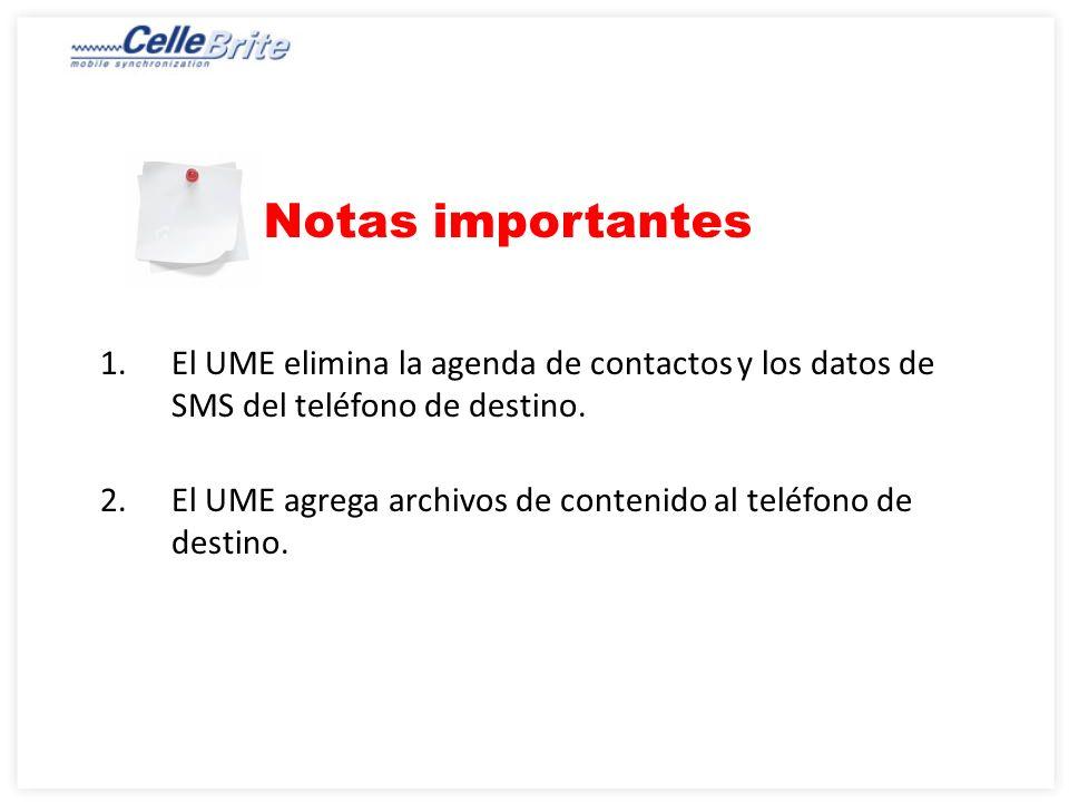 Notas importantes El UME elimina la agenda de contactos y los datos de SMS del teléfono de destino.