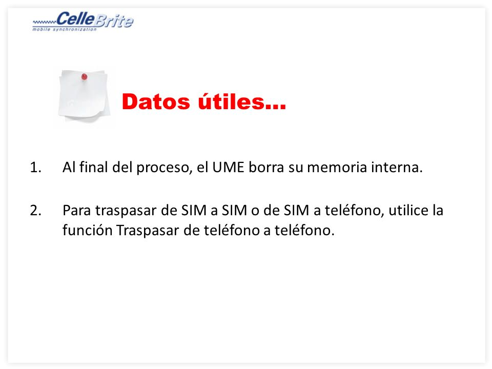 Datos útiles… Al final del proceso, el UME borra su memoria interna.