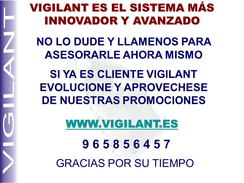9 6 5 8 5 6 4 5 7 VIGILANT ES EL SISTEMA MÁS INNOVADOR Y AVANZADO