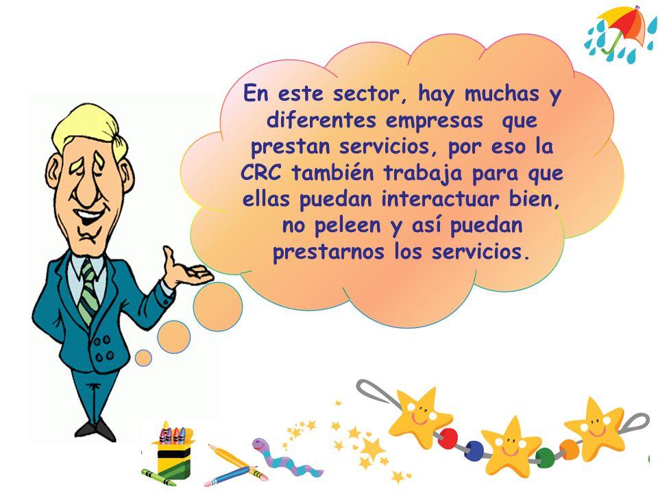 En este sector, hay muchas y diferentes empresas que prestan servicios, por eso la CRC también trabaja para que ellas puedan interactuar bien, no peleen y así puedan prestarnos los servicios.