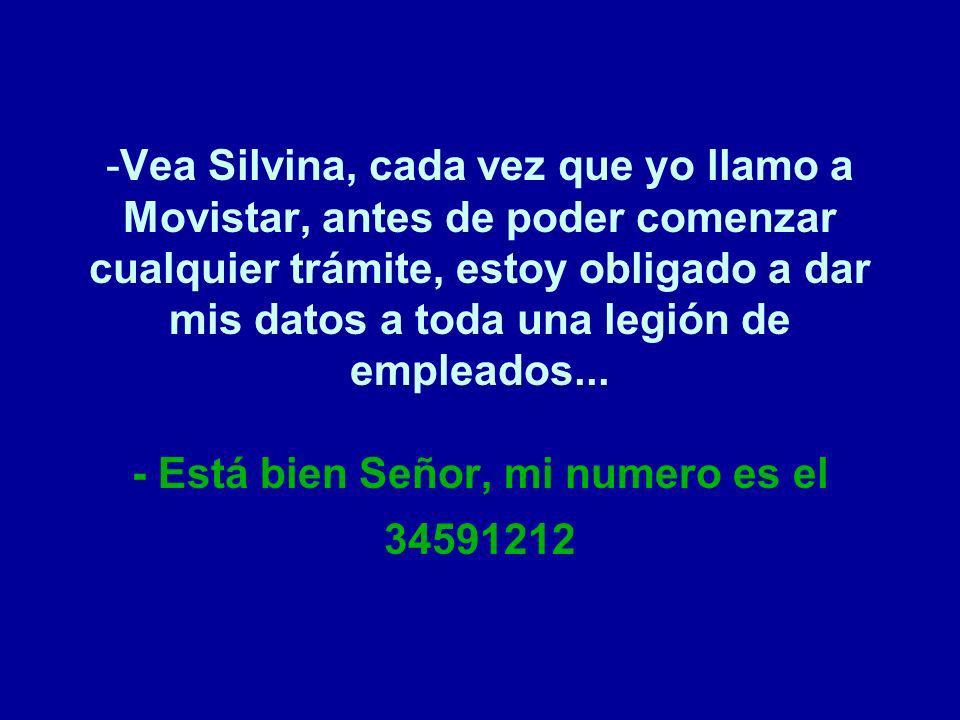 Vea Silvina, cada vez que yo llamo a Movistar, antes de poder comenzar cualquier trámite, estoy obligado a dar mis datos a toda una legión de empleados...