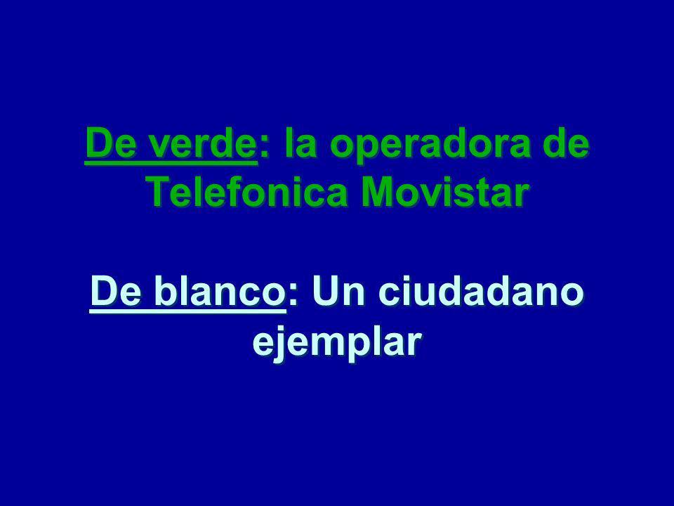De verde: la operadora de Telefonica Movistar De blanco: Un ciudadano ejemplar