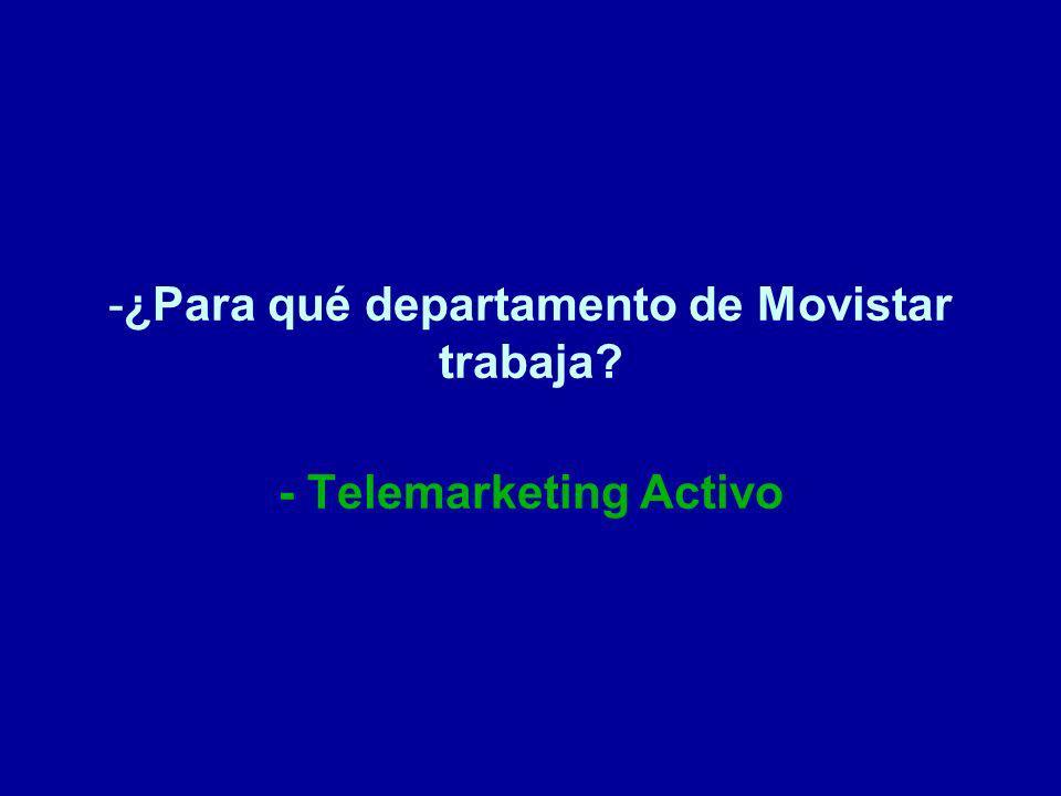¿Para qué departamento de Movistar trabaja - Telemarketing Activo