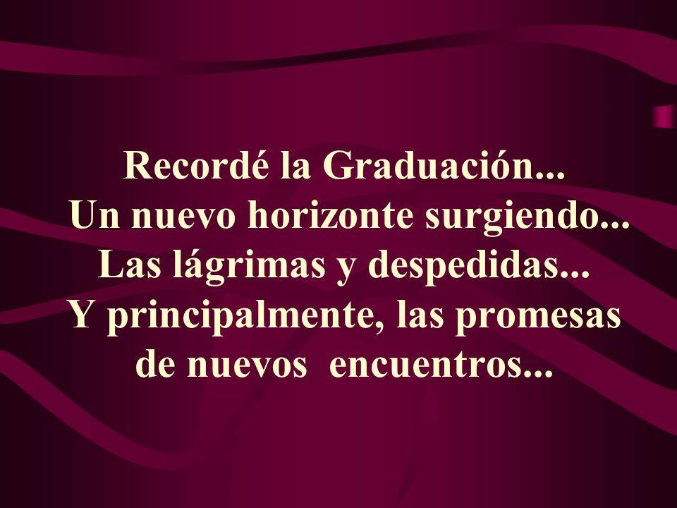 Recordé la Graduación. Un nuevo horizonte surgiendo