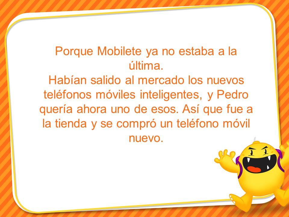 Porque Mobilete ya no estaba a la última.