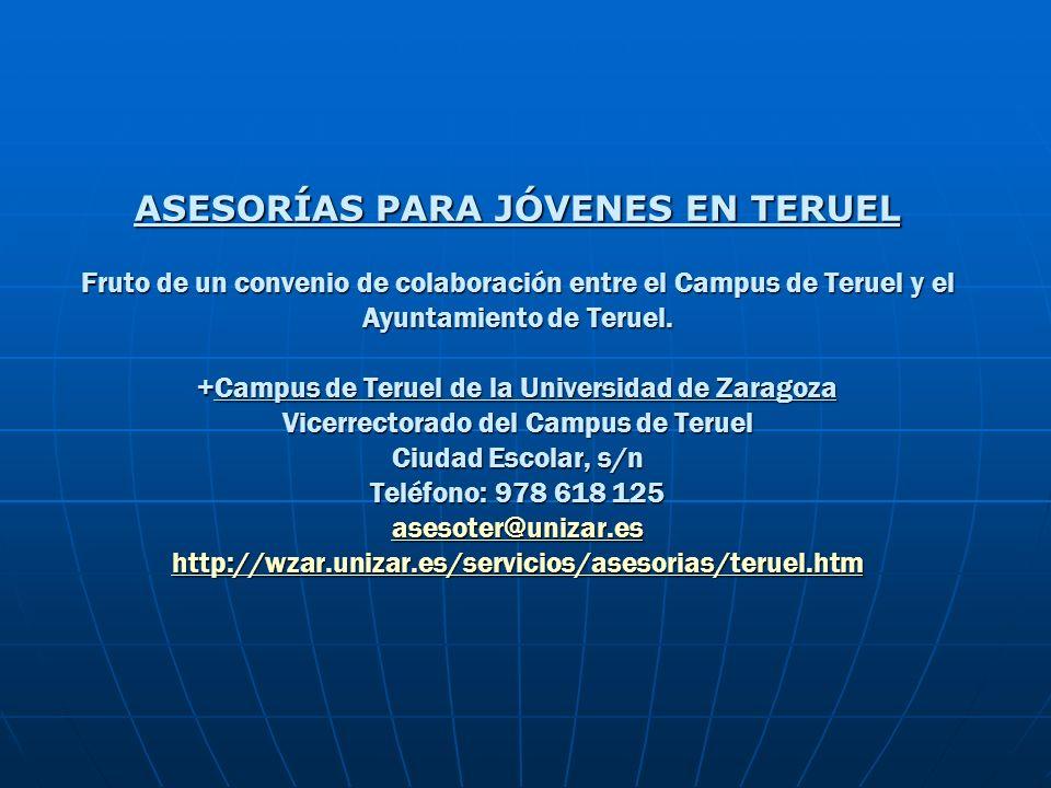 ASESORÍAS PARA JÓVENES EN TERUEL Fruto de un convenio de colaboración entre el Campus de Teruel y el Ayuntamiento de Teruel.