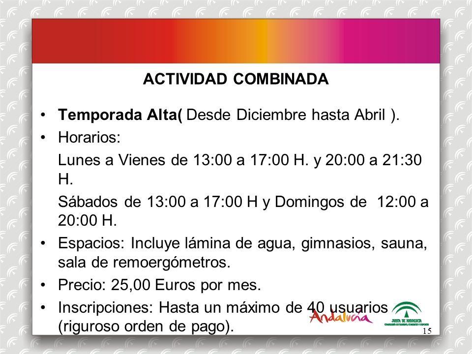 ACTIVIDAD COMBINADA Temporada Alta( Desde Diciembre hasta Abril ). Horarios: Lunes a Vienes de 13:00 a 17:00 H. y 20:00 a 21:30 H.