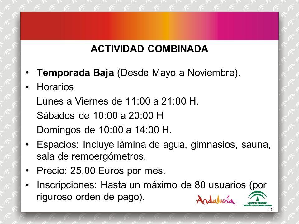 ACTIVIDAD COMBINADA Temporada Baja (Desde Mayo a Noviembre). Horarios. Lunes a Viernes de 11:00 a 21:00 H.