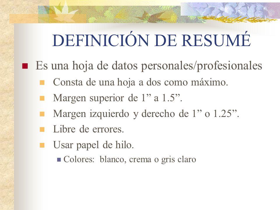 DEFINICIÓN DE RESUMÉ Es una hoja de datos personales/profesionales