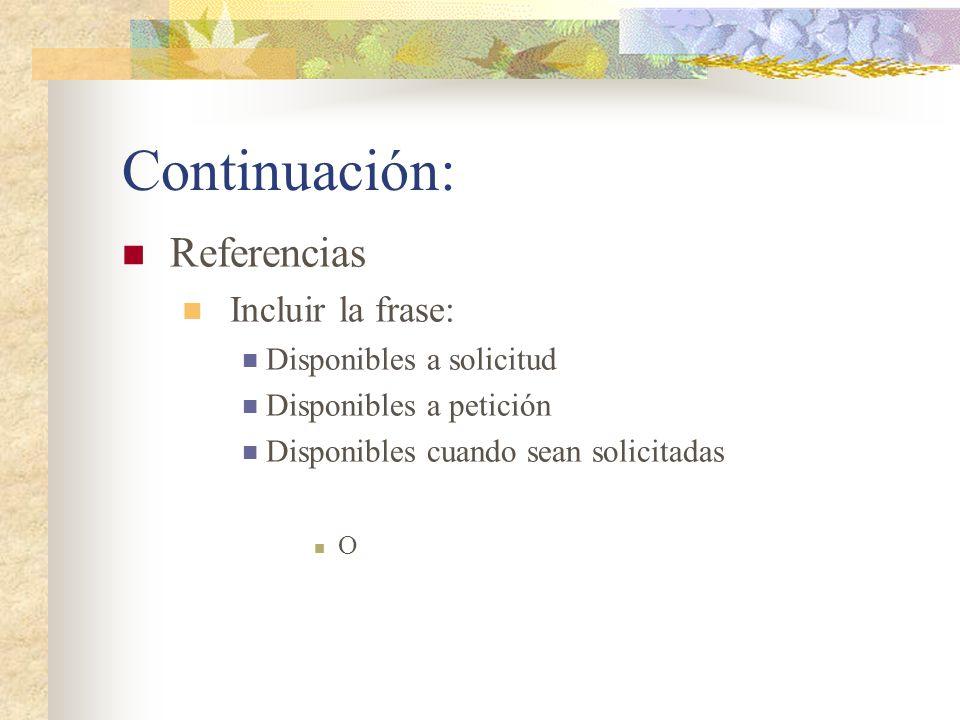 Continuación: Referencias Incluir la frase: Disponibles a solicitud