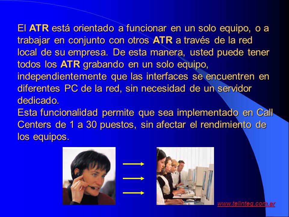 El ATR está orientado a funcionar en un solo equipo, o a trabajar en conjunto con otros ATR a través de la red local de su empresa. De esta manera, usted puede tener todos los ATR grabando en un solo equipo, independientemente que las interfaces se encuentren en diferentes PC de la red, sin necesidad de un servidor dedicado.