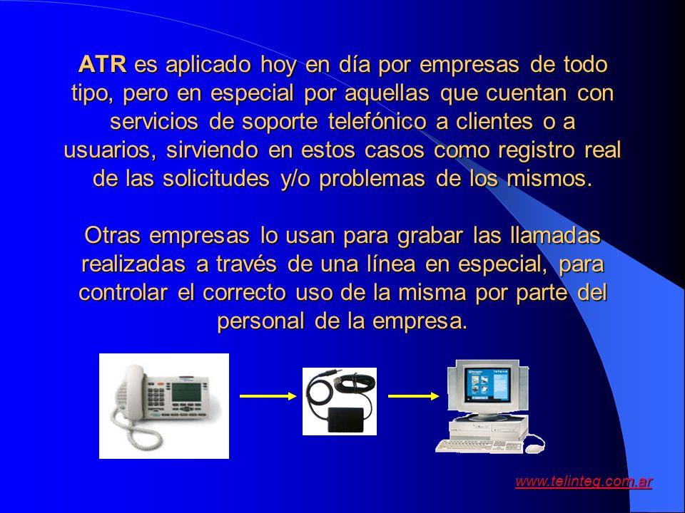 ATR es aplicado hoy en día por empresas de todo tipo, pero en especial por aquellas que cuentan con servicios de soporte telefónico a clientes o a usuarios, sirviendo en estos casos como registro real de las solicitudes y/o problemas de los mismos.