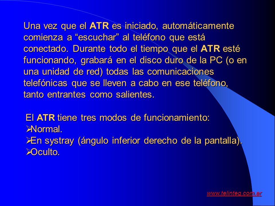 Una vez que el ATR es iniciado, automáticamente comienza a escuchar al teléfono que está conectado. Durante todo el tiempo que el ATR esté funcionando, grabará en el disco duro de la PC (o en una unidad de red) todas las comunicaciones telefónicas que se lleven a cabo en ese teléfono, tanto entrantes como salientes.