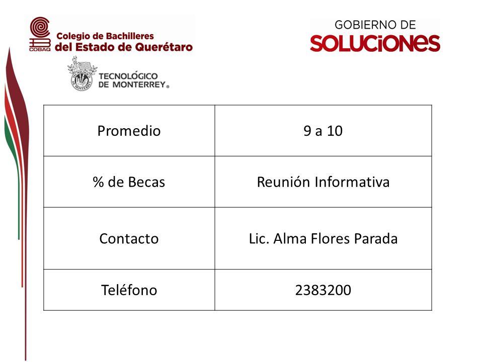 Promedio 9 a 10 % de Becas Reunión Informativa Contacto Lic. Alma Flores Parada Teléfono 2383200