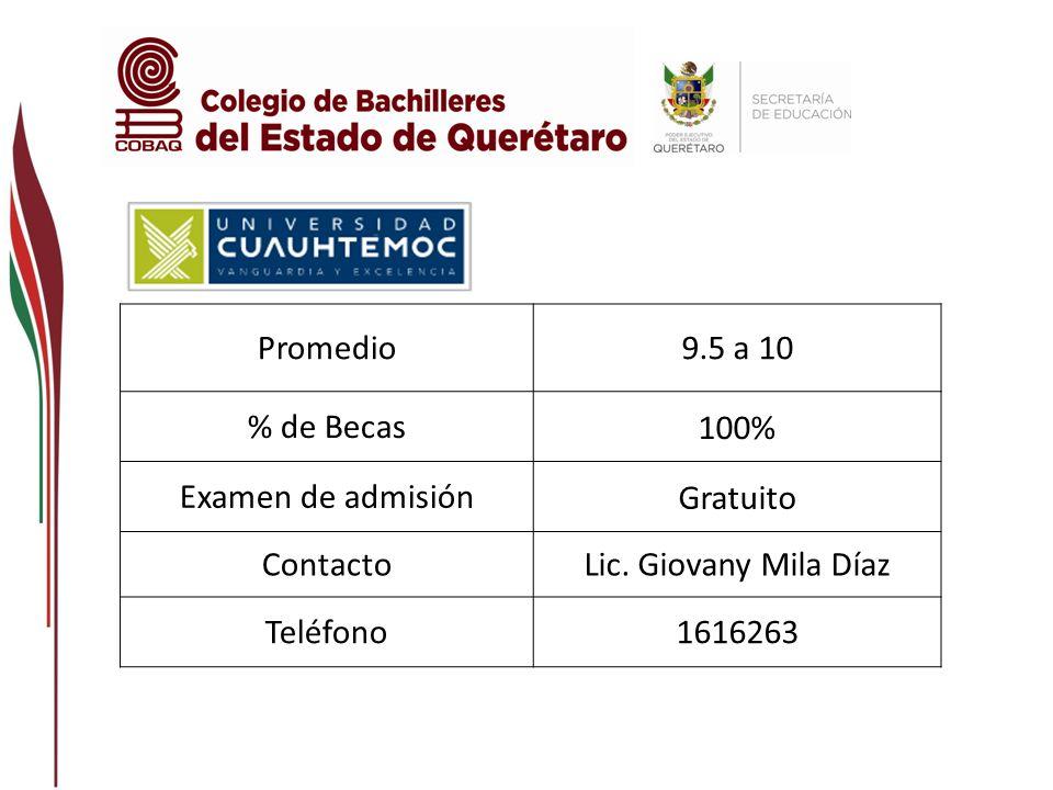Promedio 9.5 a 10. % de Becas. 100% Examen de admisión. Gratuito. Contacto. Lic. Giovany Mila Díaz.