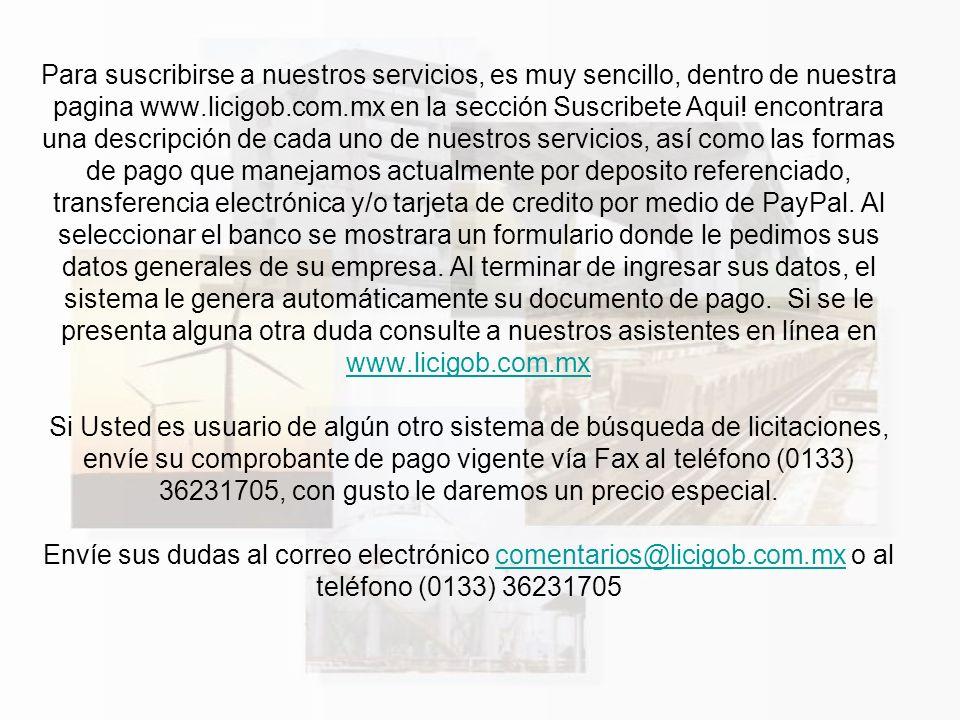 Para suscribirse a nuestros servicios, es muy sencillo, dentro de nuestra pagina www.licigob.com.mx en la sección Suscribete Aqui.