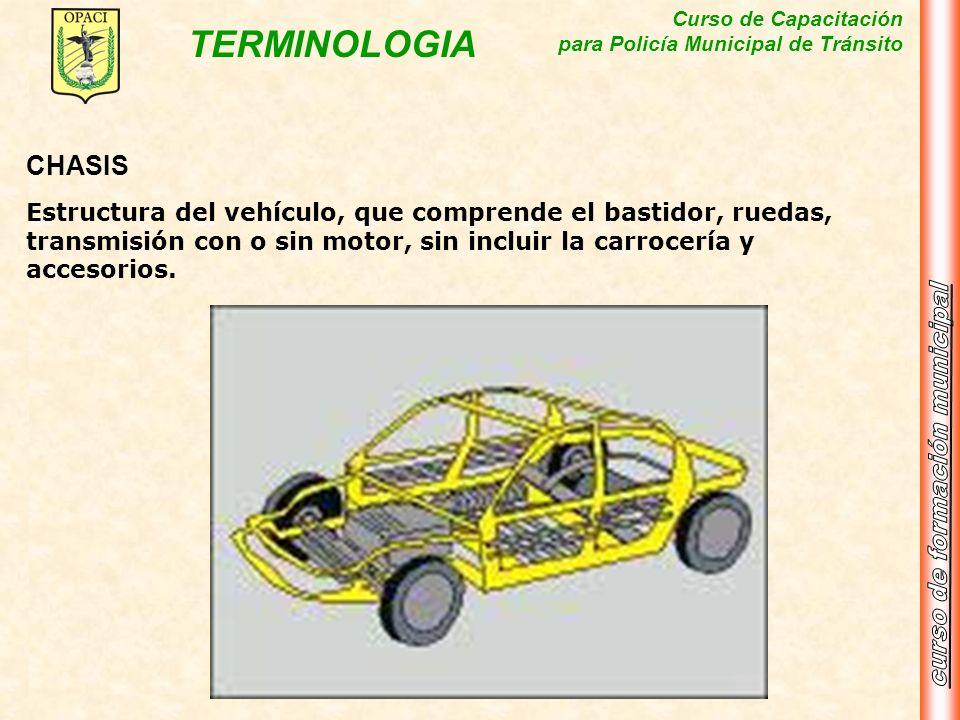 CHASISEstructura del vehículo, que comprende el bastidor, ruedas, transmisión con o sin motor, sin incluir la carrocería y accesorios.