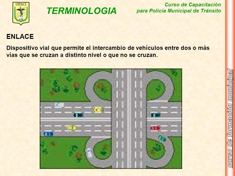 ENLACEDispositivo vial que permite el intercambio de vehículos entre dos o más vías que se cruzan a distinto nivel o que no se cruzan.