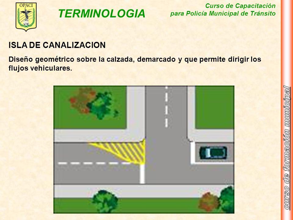 ISLA DE CANALIZACIONDiseño geométrico sobre la calzada, demarcado y que permite dirigir los flujos vehiculares.