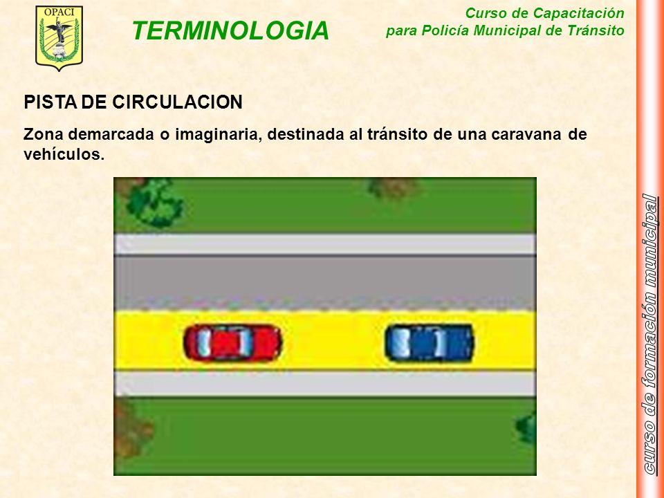 PISTA DE CIRCULACIONZona demarcada o imaginaria, destinada al tránsito de una caravana de vehículos.