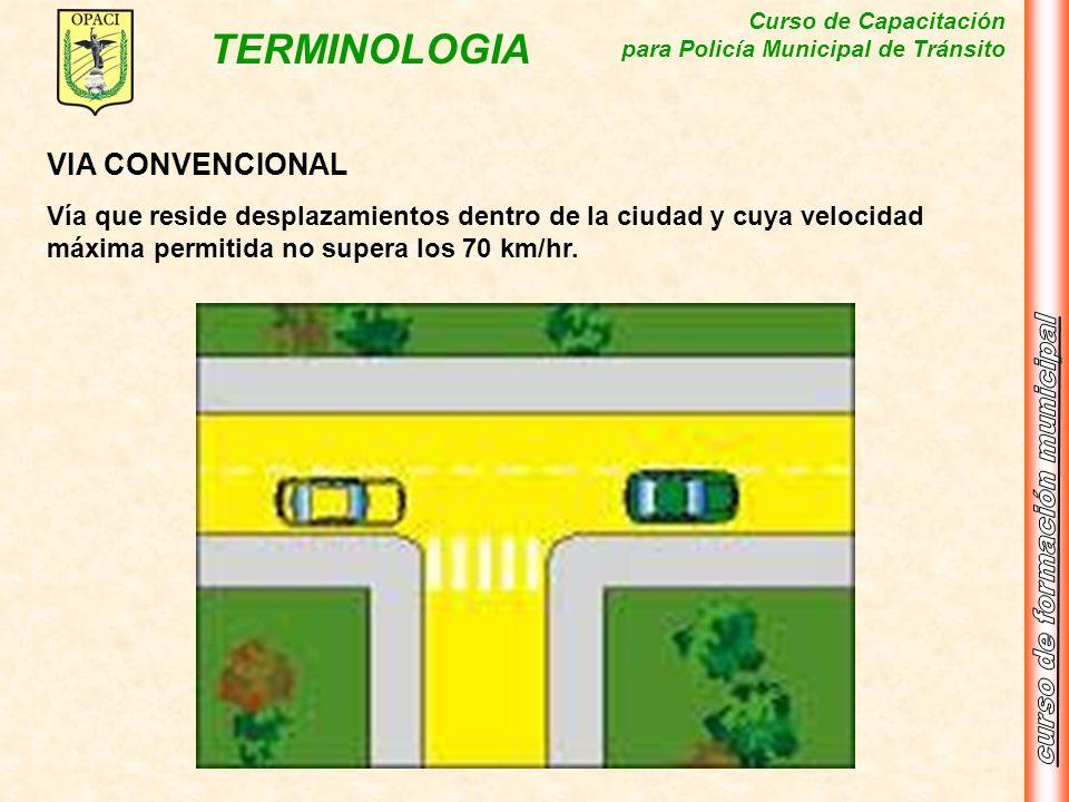 VIA CONVENCIONALVía que reside desplazamientos dentro de la ciudad y cuya velocidad máxima permitida no supera los 70 km/hr.