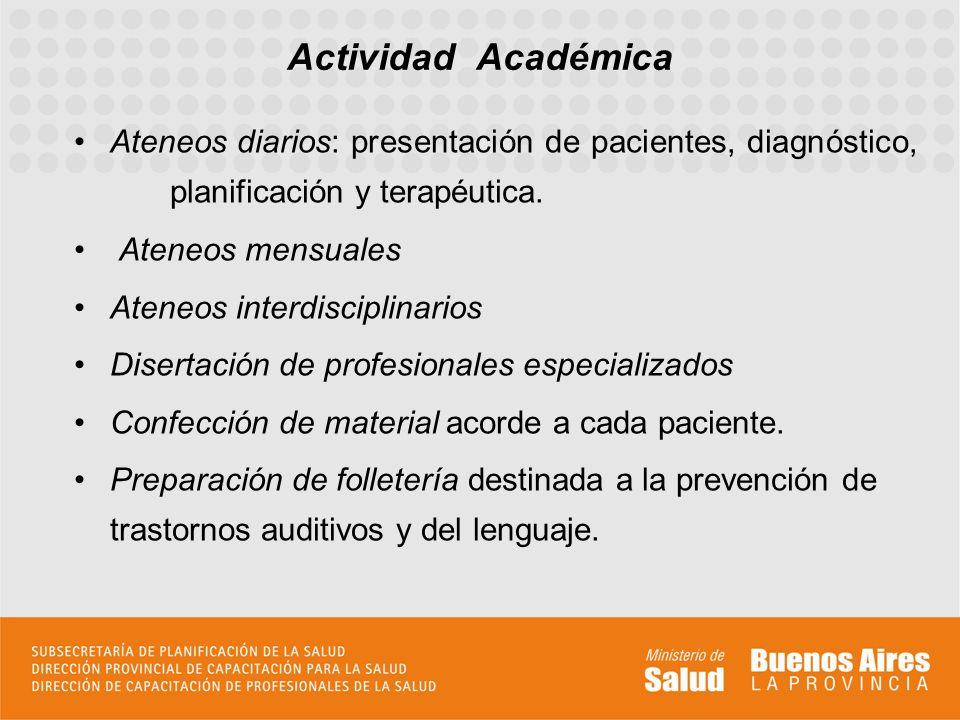 Actividad Académica Ateneos diarios: presentación de pacientes, diagnóstico, planificación y terapéutica.