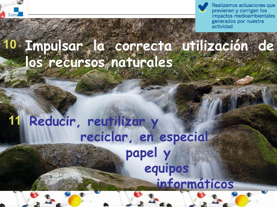 Impulsar la correcta utilización de los recursos naturales