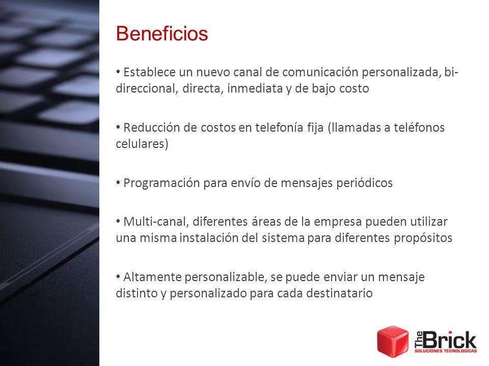 Beneficios Establece un nuevo canal de comunicación personalizada, bi-direccional, directa, inmediata y de bajo costo.