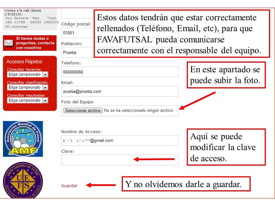 Estos datos tendrán que estar correctamente rellenados (Teléfono, Email, etc), para que FAVAFUTSAL pueda comunicarse correctamente con el responsable del equipo.