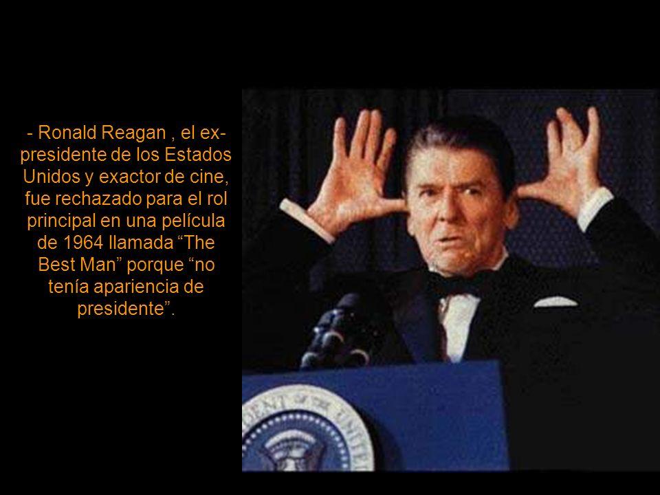 - Ronald Reagan , el ex-presidente de los Estados Unidos y exactor de cine, fue rechazado para el rol principal en una película de 1964 llamada The Best Man porque no tenía apariencia de presidente .