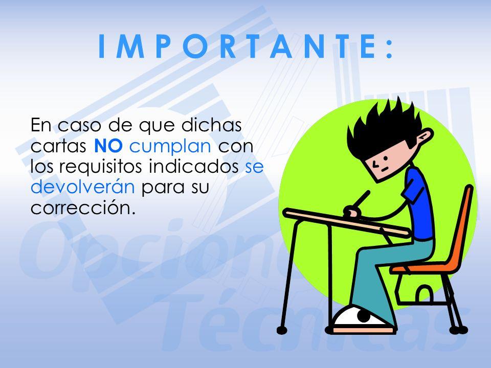 I M P O R T A N T E : En caso de que dichas cartas NO cumplan con los requisitos indicados se devolverán para su corrección.